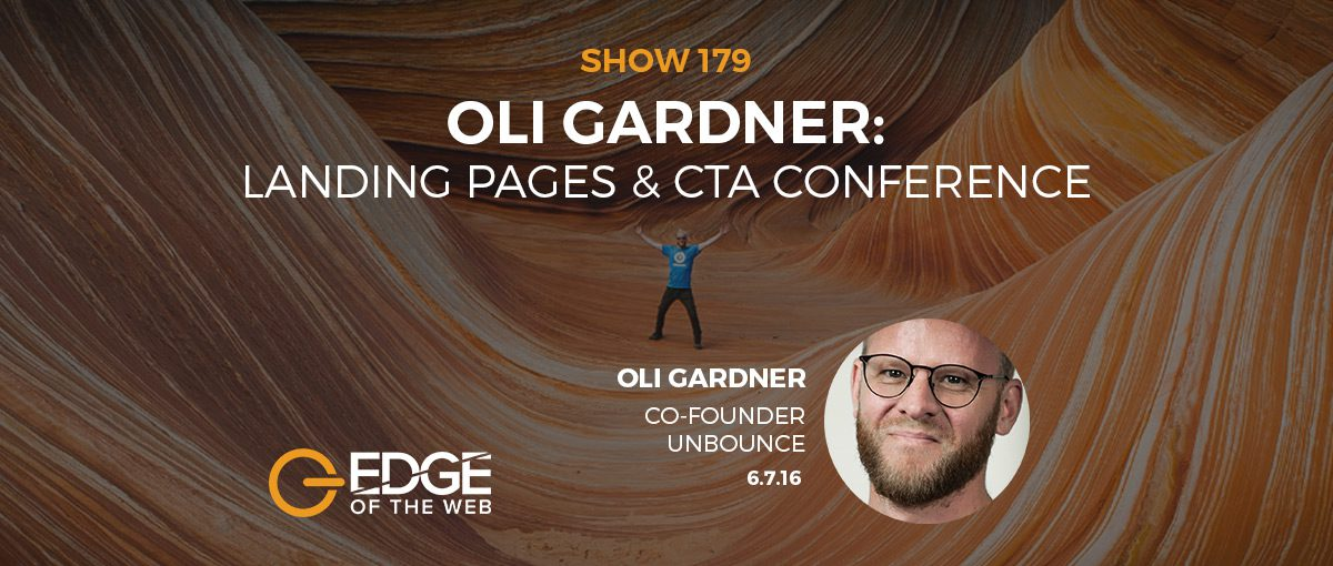 Show 179: Landing Pages & CTA Conference, featuring Oli Gardner