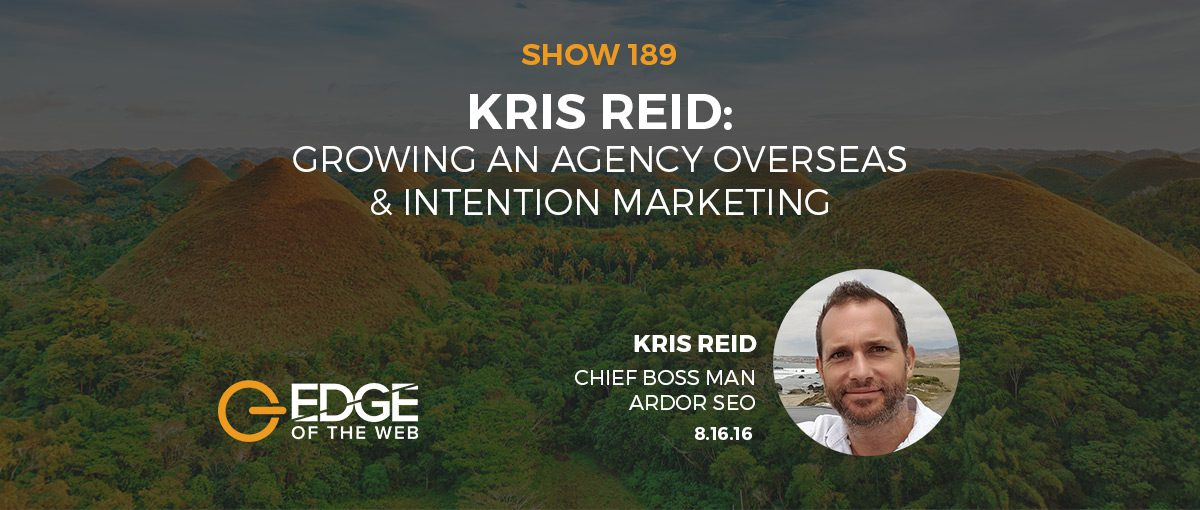 Show 189: Growing an Agency Overseas & Intention Marketing, featuring Kris Reid