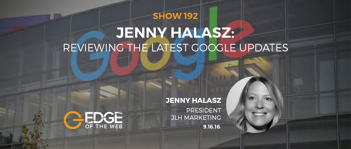 Show 192: Reviewing the Latest Google Updates, featuring Jenny Halasz