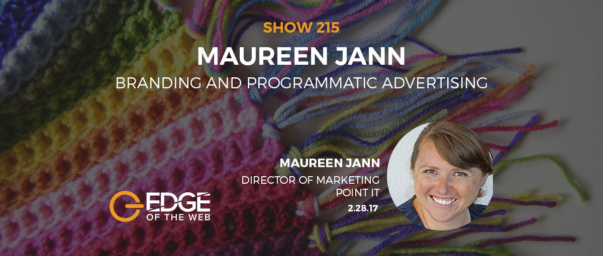 Show 215: Branding and programmatic advertising, featuring Maureen Jann