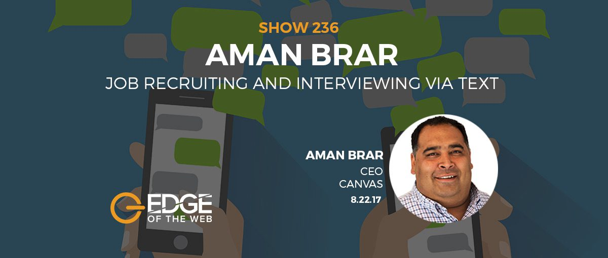 Show 236: Job recruiting and interviewing via text, featuring Aman Brar