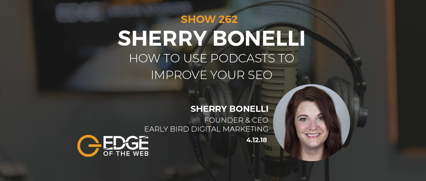 Show 262: How to use podcasts to improve your SEO, featuring Sherry Bonelli