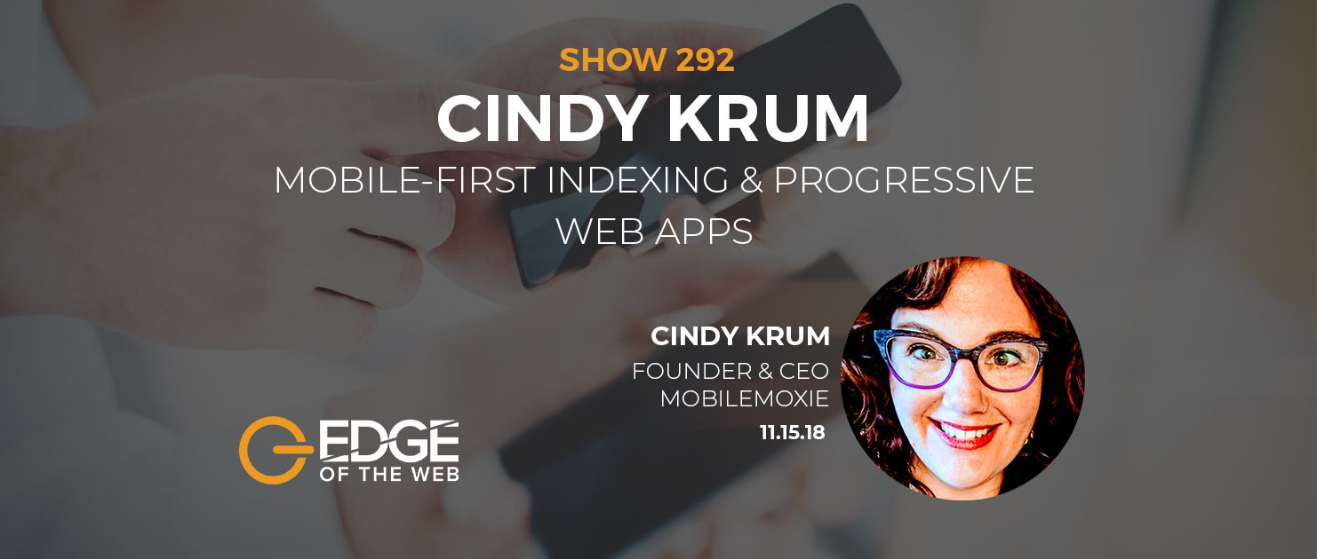 Show 292: Mobile-first Indexing & Progressive Web Apps, featuring Cindy Krum