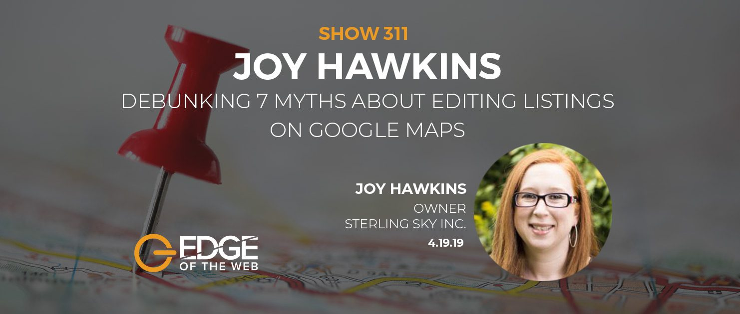 Debunking 7 Myths about Editing Listing on Google Maps with Joy Hawkins