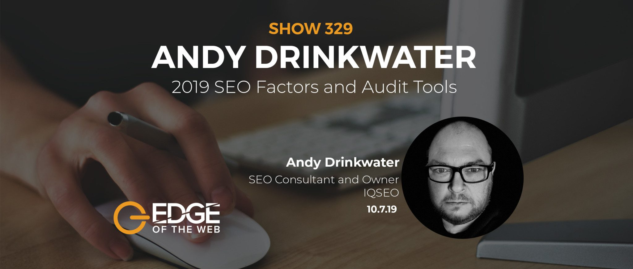 Show 329: 2019 SEO factors and audit tools, featuring Andy Drinkwater
