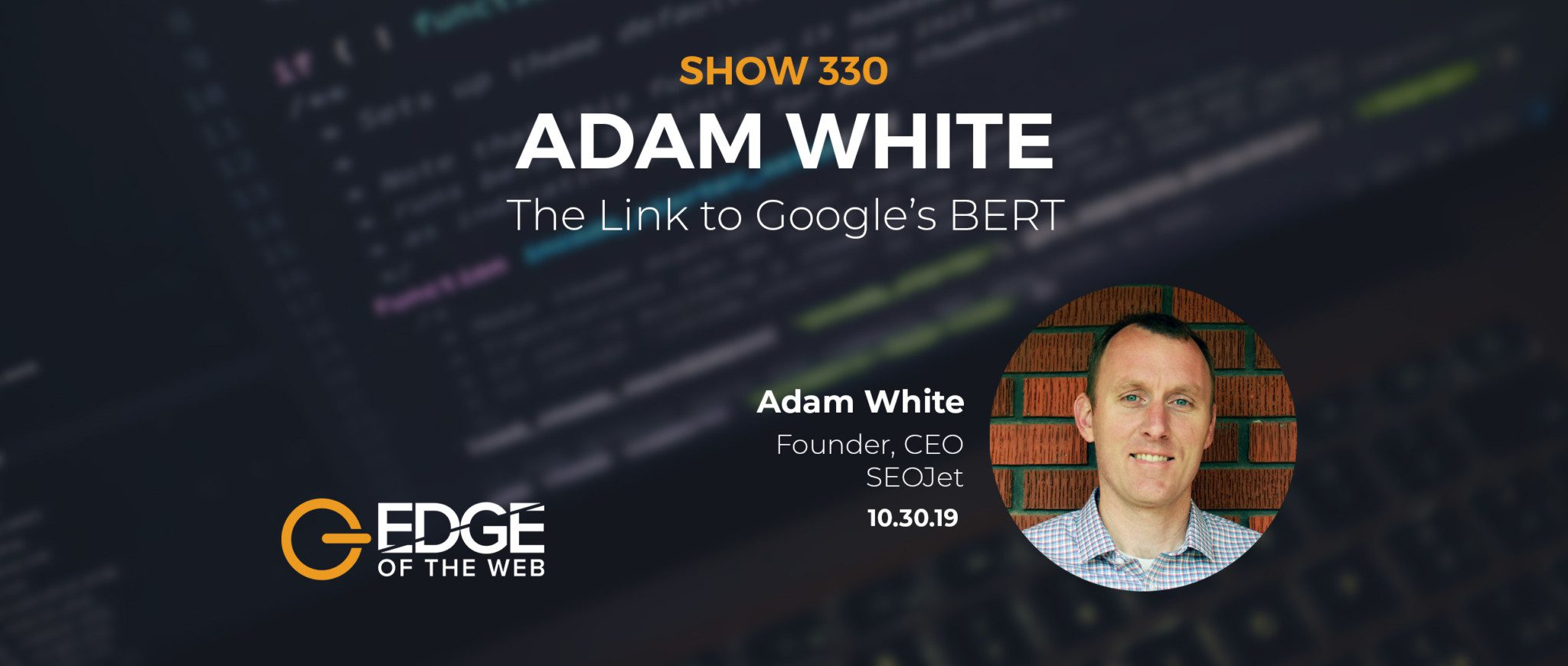 Show 330: The Link to Google's BERT, featuring Adam White