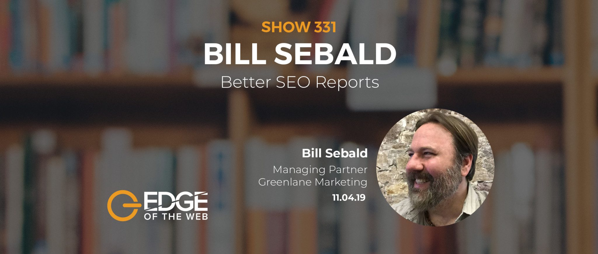 Show 331: Better SEO Reports, featuring Bill Sebald