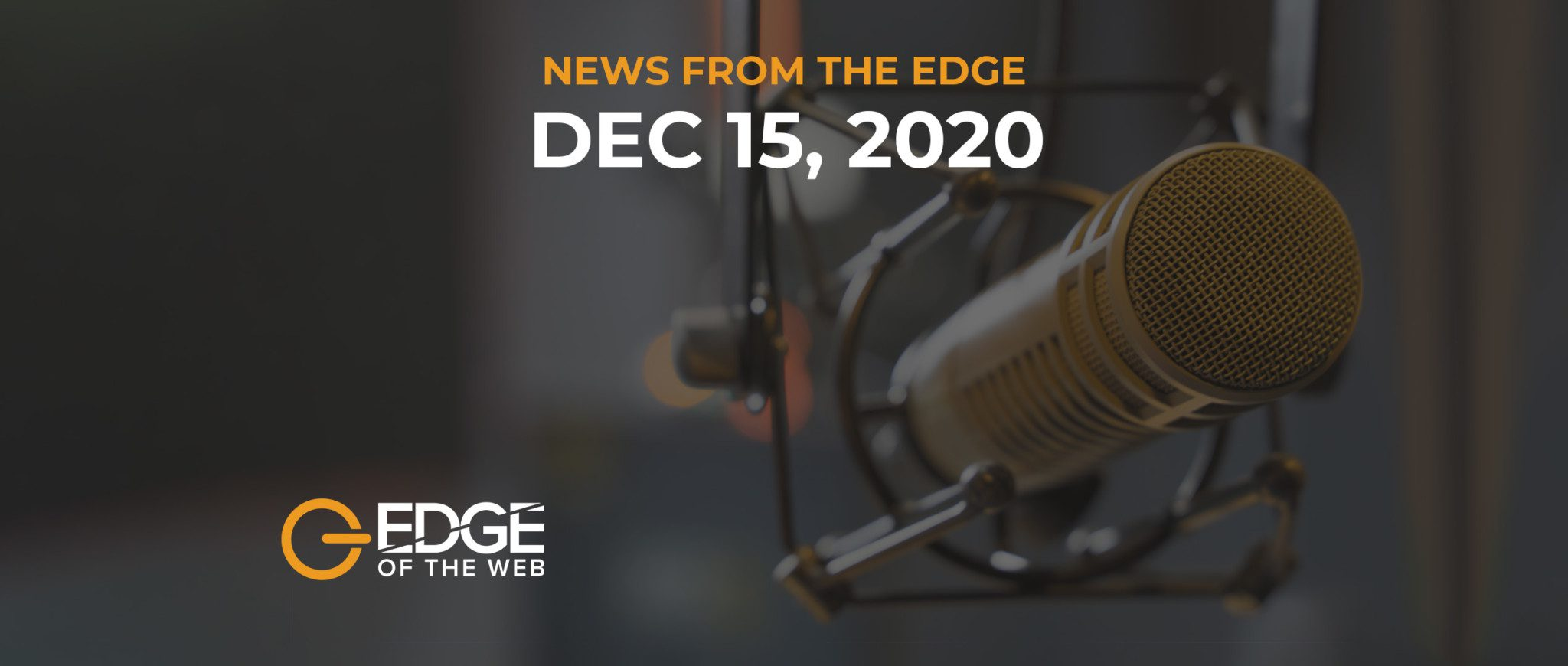 378 | News from the EDGE :  Week of December 14, 2020