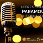 The User Experience is Paramount in Design Decisions