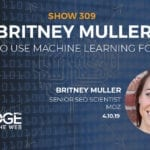 What Machine Learning Can do for SEO with Britney Muller