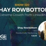 Extreme Growth Using LinkedIn with Shay Rowbottom
