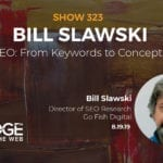 Tracking Google Developments Through Patents with Bill Slawski of Go Fish Digital
