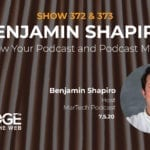 Grow Your Podcast and Podcast Monetization with Benjamin Shapiro